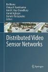 Distributed Video Sensor Networks - Bir Bhanu, Chinya V. Ravishankar, Amit K. Roy-Chowdhury, Hamid Aghajan, Demetri Terzopoulos