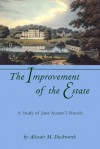 The Improvement of the Estate: A Study of Jane Austen's Novels - Alistair M. Duckworth