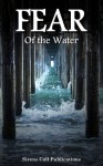 FEAR: Of the Water - S.L. Schmitz, Blaise Torrance, Brent Abell, Van Slyke, Patrick, Timothy C. Hobbs, Vincent Bivona, Zachary O'Shea, Justin M. Ryan, Connor Rice, Jon Olson