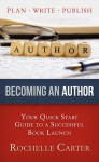 Becoming an Author: Your Quick Start Guide to a Successful Book Launch - Rochelle Carter