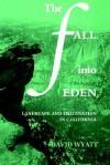 The Fall Into Eden: Landscape and Imagination in California - David Wyatt, Albert Gelpi, Ross Posnock