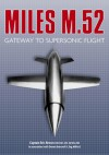 The Miles M.52: Gateway to Supersonic Flight - Eric Brown, Dennis Bancroft