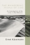 The Wandering People of God: An Investigation of the Letter to the Hebrews - Ernst Käsemann