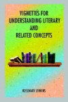 Vignettes for Understanding Literary and Related Concepts - Rosemary Jenkins