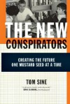 The New Conspirators: Creating the Future One Mustard Seed at a Time - Tom Sine, Shane Claiborne