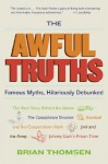 The Awful Truths: Famous Myths, Hilariously Debunked - Brian M. Thomsen