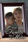 The Family We Make (Finding Family Book 2) - Kaje Harper