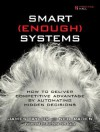 Smart Enough Systems: How to Deliver Competitive Advantage by Automating Hidden Decisions - James Taylor