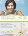 Redesigning 50: The No-Plastic-Surgery Guide to 21st-Century Age Defiance - Oz Garcia