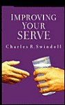 Improving Your Serve: The Art of Unselfish Living - Charles R. Swindoll