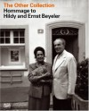 The Other Collection: Homage to Hildy and Ernst Beyeler - Hatje Cantz Publishers, Werner Schmalenbach