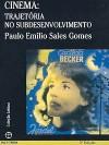 Cinema: Trajetória no Subdesenvolvimento - Paulo Emílio Sales Gomes