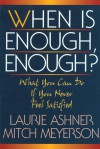 When Is Enough Enough: What You Can Do If You Never Feel Satisfied - Laurie Ashner, Laurie Ashner
