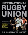International Rugby Union: The Illustrated History - Peter Bills, Gareth Edwards, Colin Meads, David Campese, Martin Johnson, Mike Catt
