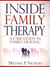 Inside Family Therapy: A Case Study in Family Healing - Michael P. Nichols