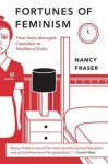 Fortunes of Feminism: From State-Managed Capitalism to Neoliberal Crisis - Nancy Fraser