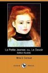 La Petite Jeanne; Ou, Le Devoir (Edition Illustree) (Dodo Press) - Mme Z. Carraud