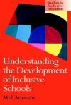 Understanding the Development of Inclusive Schools (Studies in Inclusive Education Series) - Mel Ainscow