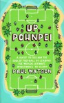 Up Pohnpei: A quest to reclaim the soul of football by leading the world's ultimate underdogs to glory - Paul Watson