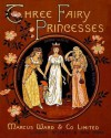 Three Fairy Princesses (Cinderella, Sleeping Beauty, Snow White and the Seven Dwarfs) - Marcus Ward and Co. Limited, Jacob Young, Caroline Paterson