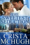 The Sweetest Seduction (Kelly Brothers, #1) - Crista McHugh
