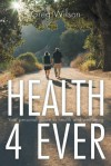 Health 4 Ever: Your Personal Guide to Health and Wellbeing - Greg Wilson