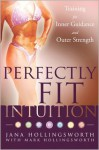 Perfectly Fit Intuition: Training for Inner Guidance and Outer Strength - Jana Hollingsworth, Mark Hollingsworth