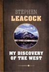 My Discovery of the West: A Discussion of East and West in Canada - Stephen Leacock