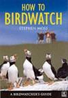 How to Birdwatch: A Birdwatcher's Guide - Stephen Moss