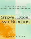 Stews, Bogs, And Burgoos: Recipes from the Great American Stewpot - James Villas
