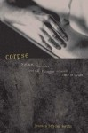 Corpse: Nature, Forensics, And The Struggle To Pinpoint Time Of Death - Jessica Snyder Sachs