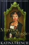 "Mirrors and Magic: A Steampunk Fairytale (The Clockwork Republics, #3) - Katina ""Kat"" French"