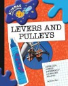 Super Cool Science Experiments: Levers and Pulleys - Dana Meachen Rau