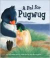 A Pal for Pugwug - Susie Jenkin-Pearce