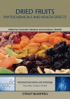 Dried Fruits: Phytochemicals and Health Effects - Fereidoon Shahidi, Cesarettin Alasalvar