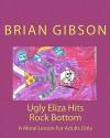 Ugly Eliza Hits Rock Bottom - Brian Gibson