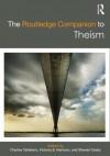 The Routledge Companion to Theism - Charles Taliaferro, Victoria Harrison, Stewart Goetz, R. Douglas Geivett