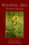 Rational Zen: The Mind of Dogen Zenji - Thomas Cleary