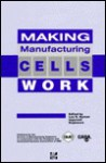 Making Manufacturing Cells Work - Lee R. Nyman