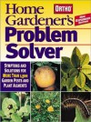 Home Gardener's Problem Solver: Symptoms and Solutions for More Than 1,500 Garden Pests and Plant Ailments (Ortho Home Gardener's Problem Solver) - Ortho