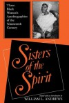 Sisters of the Spirit: Three Black Women's Autobiographies of the Nineteenth Century - William L. Andrews
