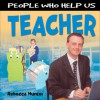 People Who Help Us: Teacher - Rebecca Hunter.
