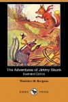 The Adventures of Jimmy Skunk (Illustrated Edition) (Dodo Press) - Thornton W. Burgess