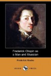 Frederick Chopin as a Man and Musician (Dodo Press) - Frederick Niecks