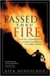 Passed Thru Fire: A Call for a Christian Rite of Passage to Guide Boys Into Godly Manhood - Rick Bundschuh