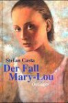 Der Fall Mary- Lou. - Stefan Casta