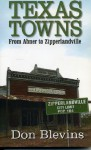 Texas Towns: From Abner To Zipperlandville - Don Blevins