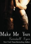 Make Me Yours - Kendall Ryan