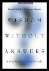 Wisdom Without Answers: A Brief Introduction to Philosophy - Daniel Kolak, Raymond Martin