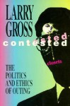 Contested Closets: The Politics and Ethics of Outing - Larry Gross